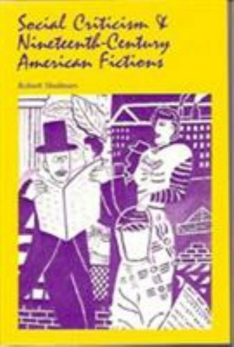 Social Criticism and Nineteenth-Century American Fictions by Robert Shulman