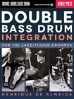 Double Bass Drum Integration: For the Jazz/Fusion Drummer by Henrique De Almeida (Mixed media product, 2014)