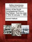 History of the South Congregational Church, New Haven: From Its Origin in 1852 Till January 1, 1865. by Gerard Hallock (Paperback / softback, 2012)