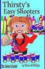 Thirsty's Easy Shooters: Volume 2 by Elaine M Phillips (Paperback / softback, 2013)