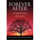 Forever After: A Preplanned Passing Is a Precious Gift by Paul James (Paperback / softback, 2002)