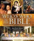 National Geographic Who's Who in the Bible: Unforgettable People and Timeless Stories from Genesis to Revelation by Jean-Pierre Isbouts (Hardback, 2009)