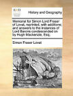Memorial for Simon Lord Fraser of Lovat, Reprinted, with Additions; And Answers to the Instances of Lord Barons Condescended on by Hugh MacKenzie, Esq; by Simon Fraser Lovat (Paperback / softback, 2010)