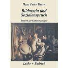 Bildmacht Und Sozialanspruch: Studien Zur Kunstsoziologie by Hans Peter Thurn (Paperback, 2012)