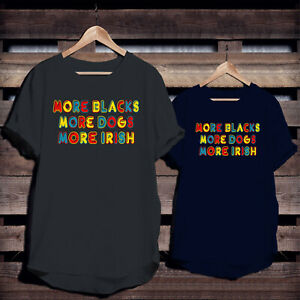 More Blacks More Dogs More Irish T-Shirt, BLM Political Socialism Funny Gift Top