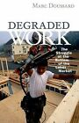 Degraded Work: The Struggle at the Bottom of the Labor Market by Marc Doussard (Hardback, 2013)