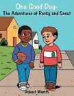 One Good Day-The Adventures of Rocky and Scout by Robert Martin (Paperback, 2012)