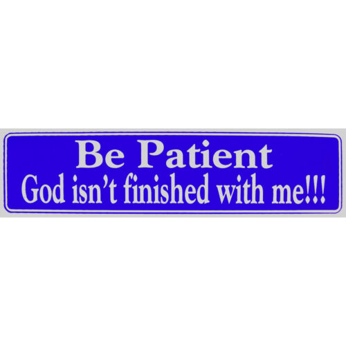 """11.5/"""" x 3/"""" Sticker in 3 Colors,St#64 /""""Be Patient God isn/' t finished with me!!!"""