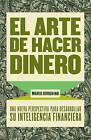 El Arte de Hacer Dinero: Una Nueva Perpectiva Para Desarrollar su Inteligencia Financiera by Mario Borghino (Paperback / softback, 2010)