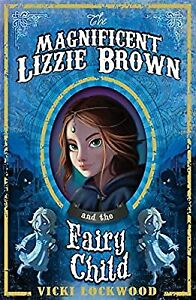 The Magnificent Lizzie Brown and the Fairy Child, Lockwood, Vicki, Used; Good Bo