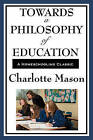 Towards a Philosophy of Education: Volume VI of Charlotte Mason's Homeschooling Series by Charlotte Mason (Paperback / softback, 2008)