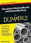 Übungsbuch Werkstoffkunde und Werkstoffprüfung für Dummies von Rainer Schwab (2014, Taschenbuch)