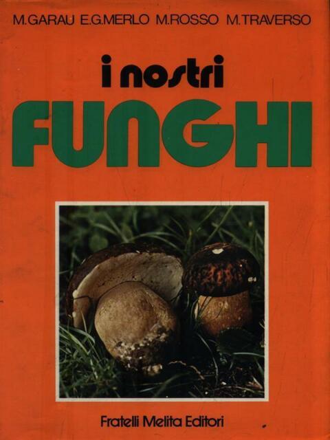 I NOSTRI FUNGHI  AA.VV. FRATELLI MELITA 1989