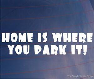 HOME-IS-WHERE-YOU-PARK-IT-Funny-Car-Campervan-Caravan-Window-Bumper-Sticker