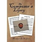 The Composer's Legacy by Michael DeStefano (Paperback / softback, 2013)