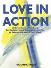 Love in Action: A Direct-Action Handbook for Catholics Using Gospel Nonviolence to Reform and Renew the Church by Richard K Taylor (Paperback / softback, 2007)