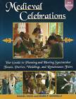Medieval Celebrations: Your Guide to Planning & Hosting Spectacular Feasts, Parties, Weddings & Renaissance Fairs by Mark P. Donnelly, Daniel Diehl (Paperback, 2011)