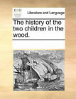 The History of the Two Children in the Wood. by Multiple Contributors (Paperback / softback, 2010)