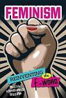 Feminism: Reinventing the F-Word by Nadia Abushanab Higgins (Hardback, 2016)