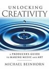 Unlocking Creativity: A Producer's Guide to Making Music and Art by Michael Beinhorn (Paperback, 2014)