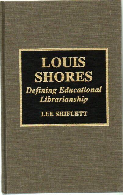 Louis Shores Biography Defining Educational Librarianship 1996 Shiflett