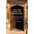 Why We Need the Humanities: Life Science, Law and the Common Good by Donald Drakeman (Hardback, 2015)
