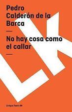 No Hay Cosa Como Callar by Pedro Calderón de la Barca (2014, Paperback)