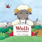 Wolli auf dem Matterhorn von Dan Daniell und Martina Friedli (2008, Gebundene Ausgabe)