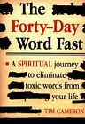 Forty-Day Word Fast: A Spiritual Journey to Eliminate Toxic Words from Your Life by Tim Cameron (Paperback, 2015)