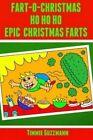 Fart-O-Christmas Ho Ho Ho Epic Christmas Farts: Fart Countdown Christmas Calendar by Timmie Guzzmann (Paperback / softback, 2013)