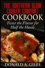 The Southern Slow Cooker Comfort Cookbook: Twice the Flavor for Half the Hassle by Donald a Giles (Paperback / softback, 2015)
