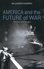 America and the Future of War : The Past As Prologue by Williamson Murray (2017)