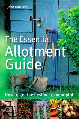 1 of 1 - The Essential Allotment Guide: How to Get the Best out of Your Plot By John Har