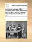 A Concise Account of the Doctrine of the New Testament, Concerning the Lord's Supper; In a Discourse from 1 Cor. XI. 29. by Multiple Contributors (Paperback / softback, 2010)
