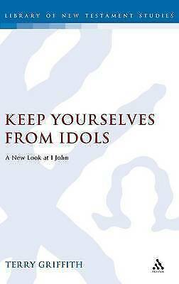 Keep Yourselves from Idols: A New Look at 1 John (Journal for the Study of the N