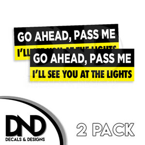 Car & Truck Parts Go Ahead Pass Me I'll see You At The Next Light Sticker Decal 8 JDM funny
