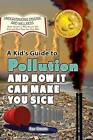 A Kid's Guide to Pollution and How It Can Make You Sick by Rae Simons (Hardback, 2013)