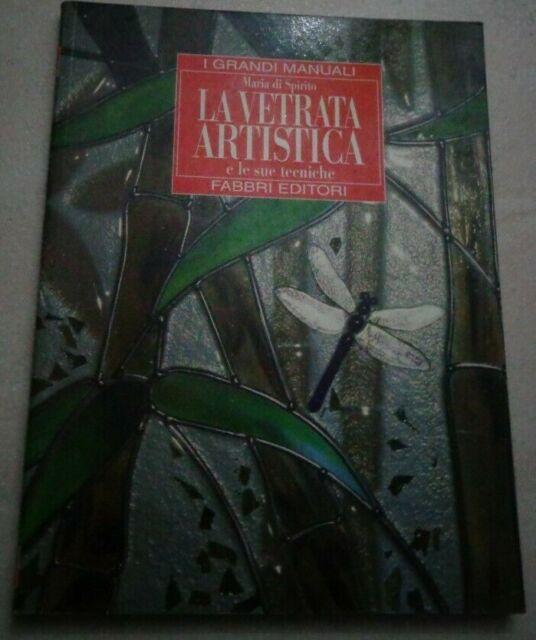 LA VETRATA ARTISTICA E LE SUE TECNICHE DI MARIA DI SPIRITO FABBRI 1999