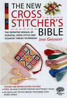 The New Cross Stitcher's Bible: The Definitive Manual of Essential Cross Stitch and Counted Thread Techniques by Jane Greenoff (Spiral bound, 2007)