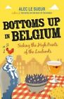 Bottoms Up in Belgium: Seeking the High Points of the Low Lands by Alec Le Sueur (Paperback, 2014)
