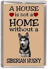 "Siberian Husky Dog Fridge Magnet ""A HOUSE IS NOT A HOME"" by Starprint"