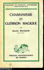Marcelle BOUTEILLER, CHAMANISME et GUERISON MAGIQUE. MAGIE. SORCELLERIE