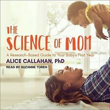 The Science of Mom : A Research-Based Guide to Your Baby's First Year by...