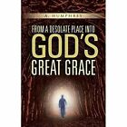 From a Desolate Place Into God's Great Grace by A Humphrey (Paperback / softback, 2015)