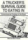 A Trucker's Survival Guide to Eating in: Commonsense Cooking on the Road by Mike And Steve Sniezak (Hardback, 2013)