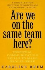 Are We on the Same Team Here?: Essential Communication Skills to Make Groups Wor