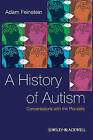 A History of Autism: Conversations with the Pioneers by Adam Feinstein (Paperback, 2010)