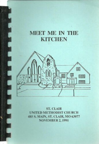 ST CLAIR MO 1991 MEET ME IN THE KITCHEN COOK BOOK METHODIST CHURCH MISSOURI
