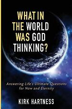 What in the World Was God Thinking? by Kirk Hartness (2014, Paperback)