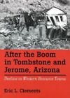 After the Boom in Tombstone and Jerome, Arizona: Decline in Western Resource Towns by Eric L. Clements (Paperback, 2014)